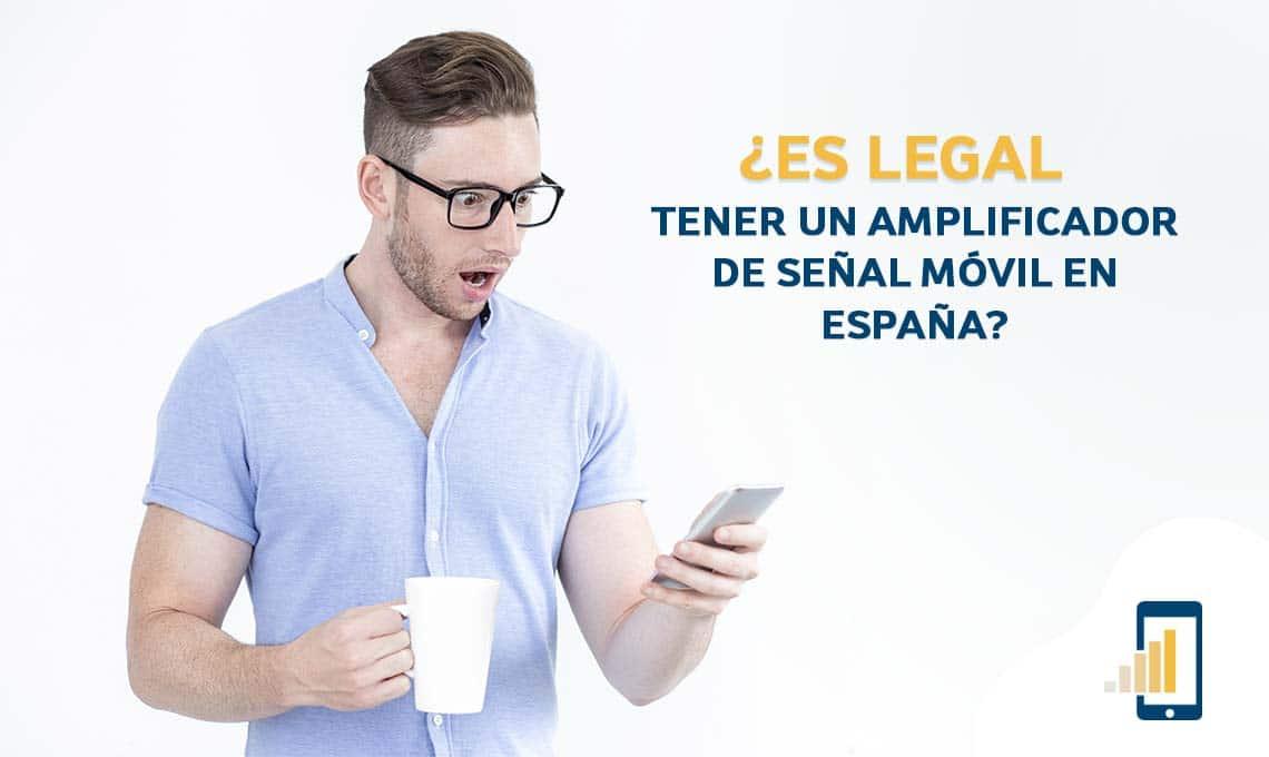 Es legal tener un Amplificador de Señal para telefonia movil en España
