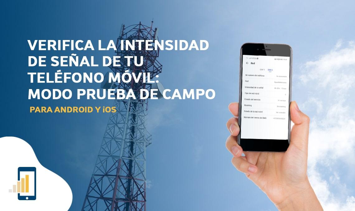 Verifica la intensidad de señal de teléfono móvil- modo prueba de campo