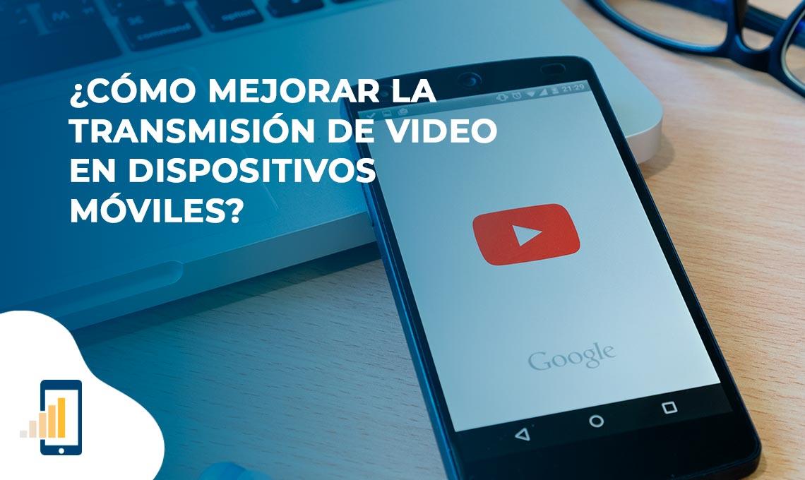 cómo mejorar la transmisión de video en dispositivos móviles