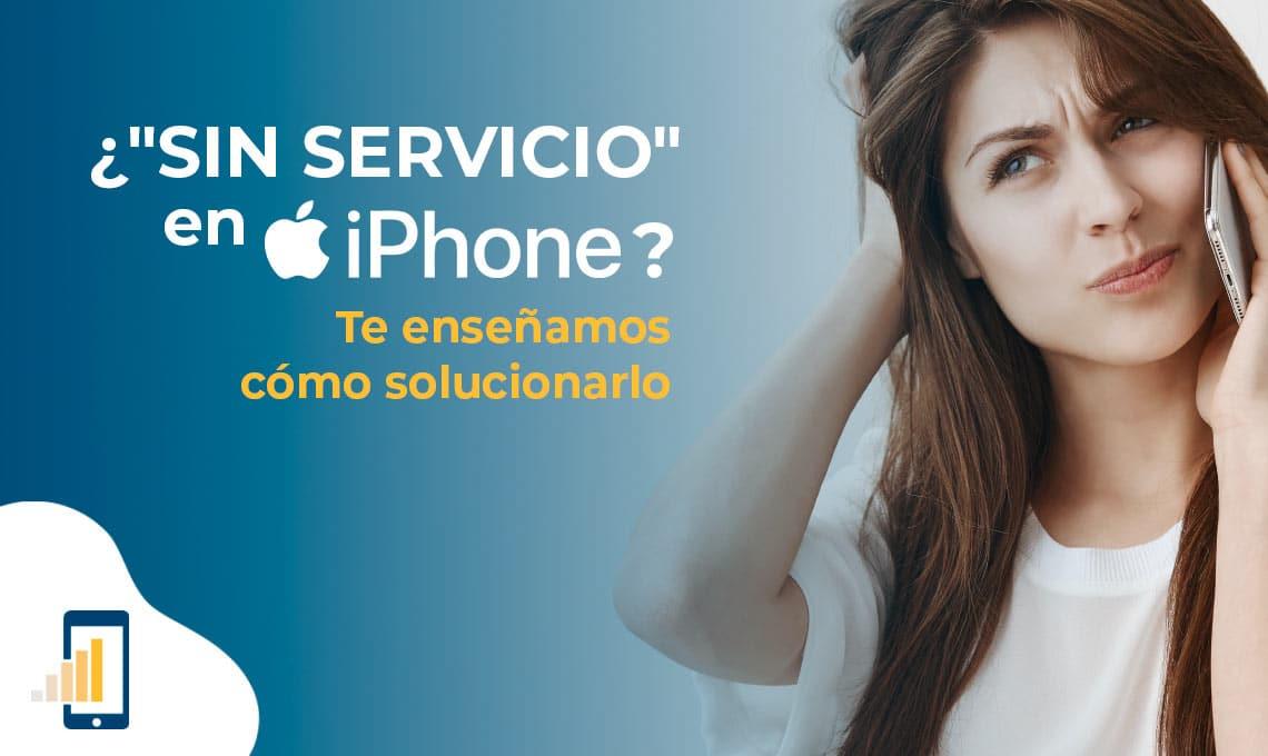 Sin servicio en iPhone- te enseñamos cómo solucionarlo