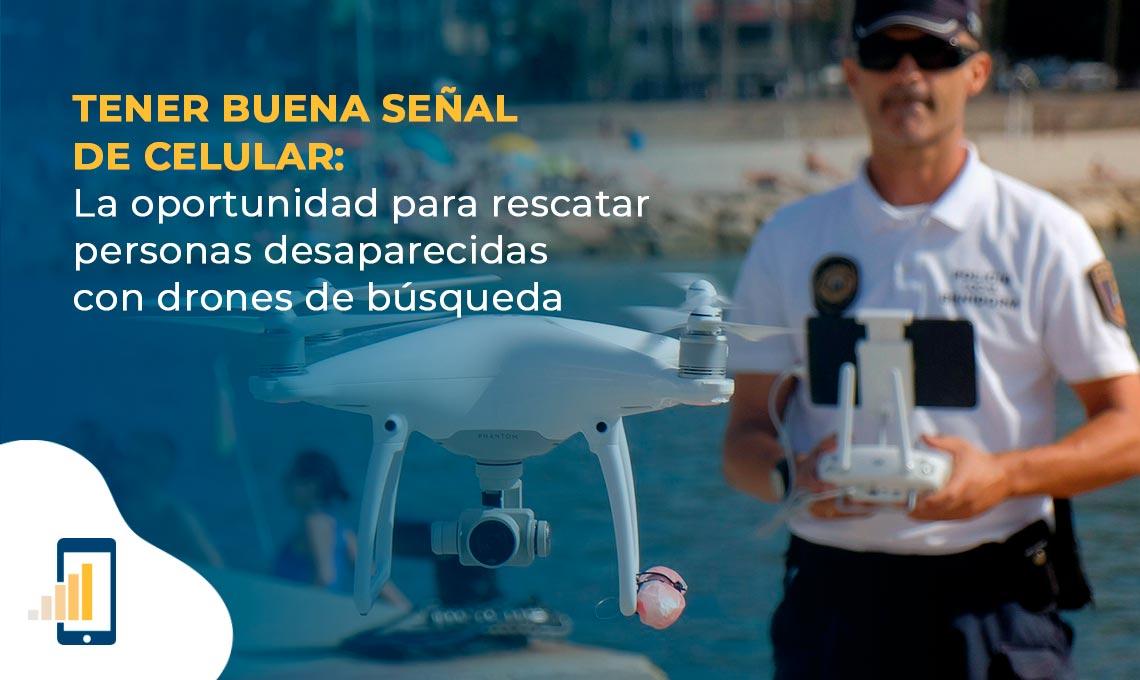Tener buena señal de celular- La oportunidad de rescatar personas desaparecidas con drones de búsqueda