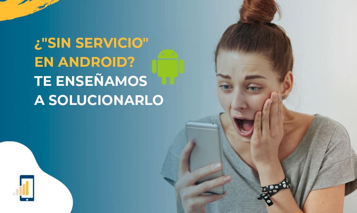 sin servicio en android- te enseñamos cómo solucionarlo