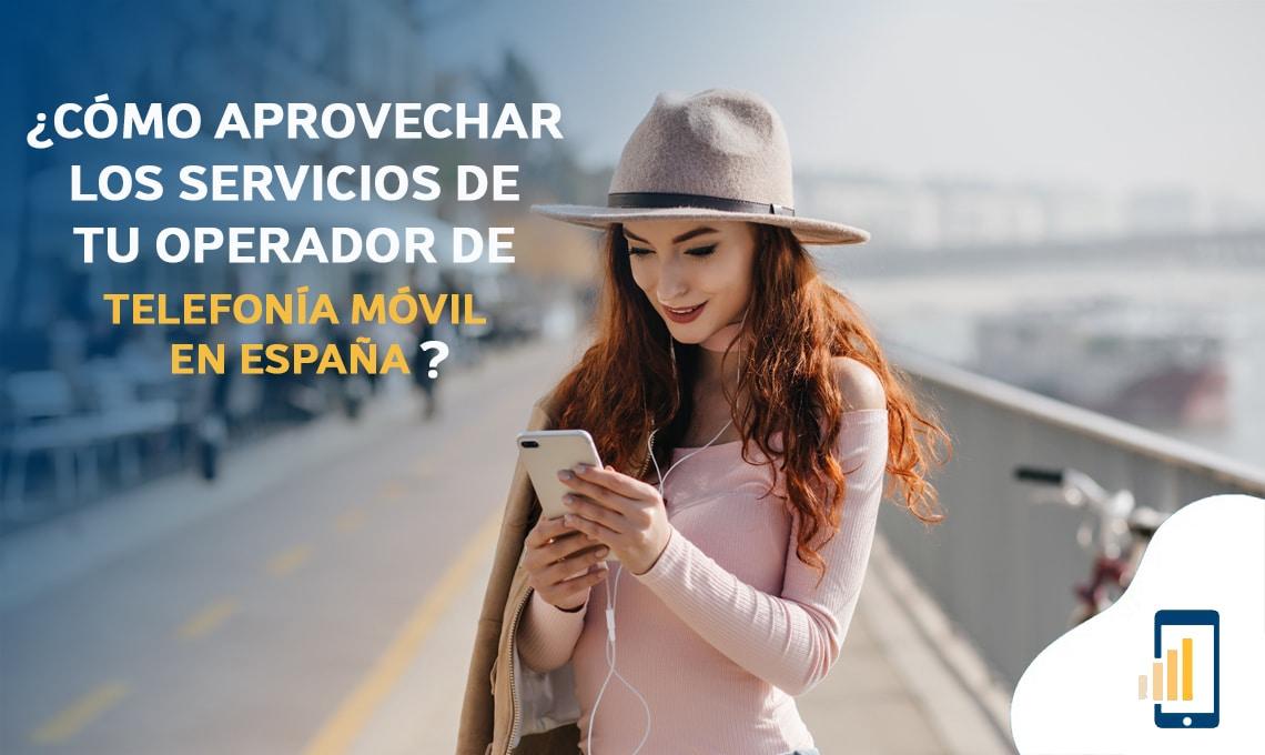 Cómo aprovechar los servicios de tu operador de telefonía móvil en España